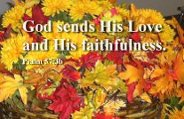 God sends His Love and His Faithfulness Ps. 57:3b