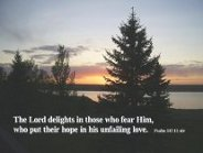 The Lord Delights in those who fear Him, who put their hope in His unfailing love.